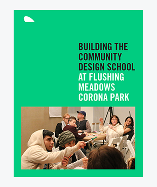 Building the Community Design School at Flushing Meadows Corona Park (PDF)