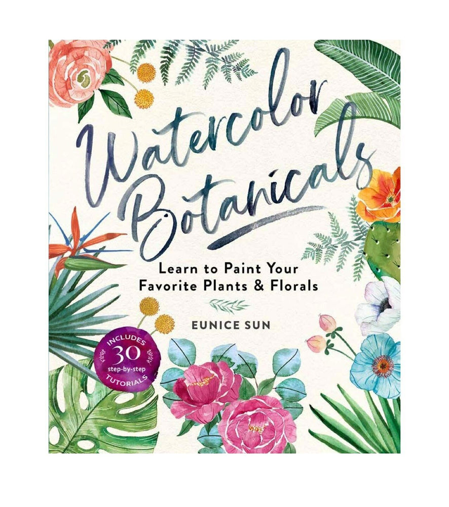 Watercolor Botanicals: Learn to Paint Your Favorite Plants + Florals by Eunice Sun