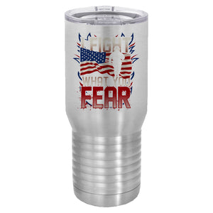 I fight what you fear 20 oz tumbler