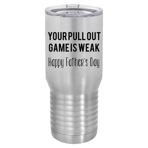 Your pull out game is weak Happy Father's Day 20 oz tumbler