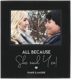 All because she said yes personalized 5 x 7 leather picture frame