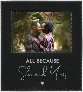 All because she said yes 5 x 7 leather picture frame
