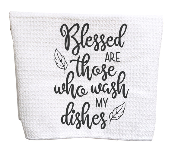 Blessed are those who wash my dishes waffle weave tea towel