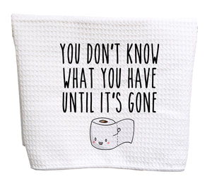 You don't know what you have until it's gone waffle weave tea towel