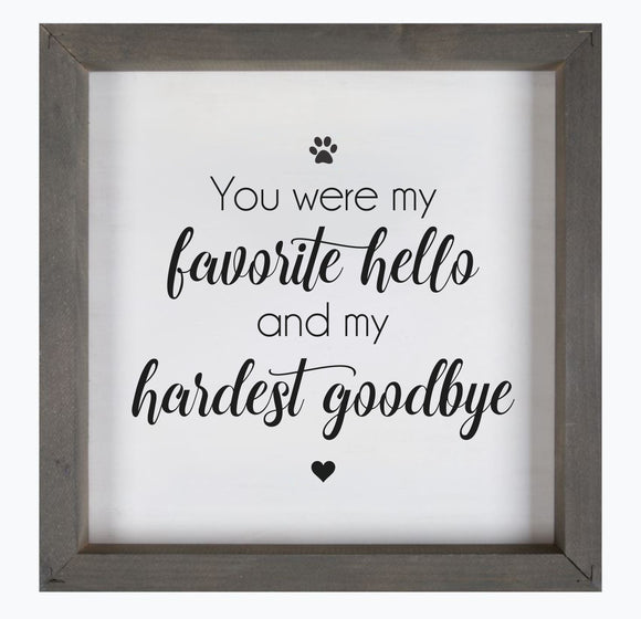 You were my favorite hello and my hardest goodbye framed wood sign