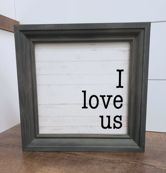 I love us wood framed sign