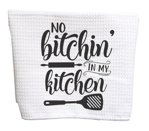 No bitchin' in my kitchen waffle weave tea towel