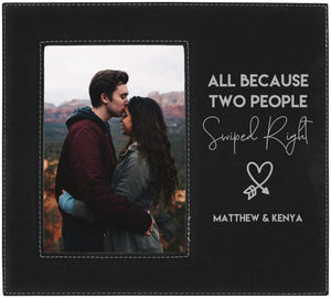 All because two people swiped right heart arrow personalized 5 x 7 leather picture frame