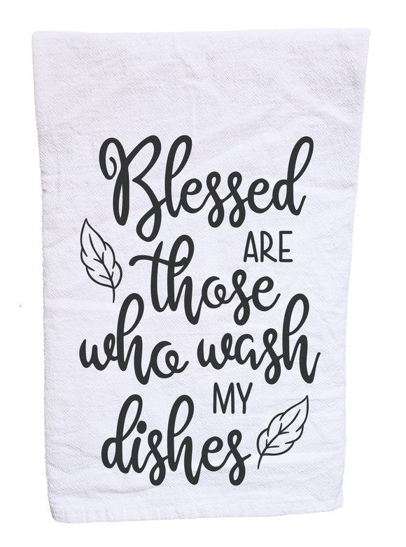 Blessed are those who wash my dishes flour sack tea towel