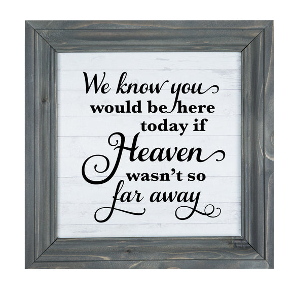 We know you would be here today if heaven wasn't so far away framed wood sign