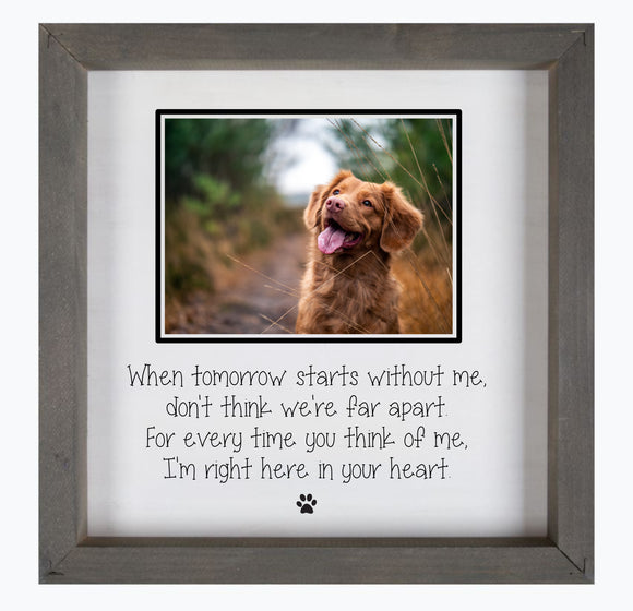 When tomorrow starts without me don't think we're far apart pet loss framed wood sign