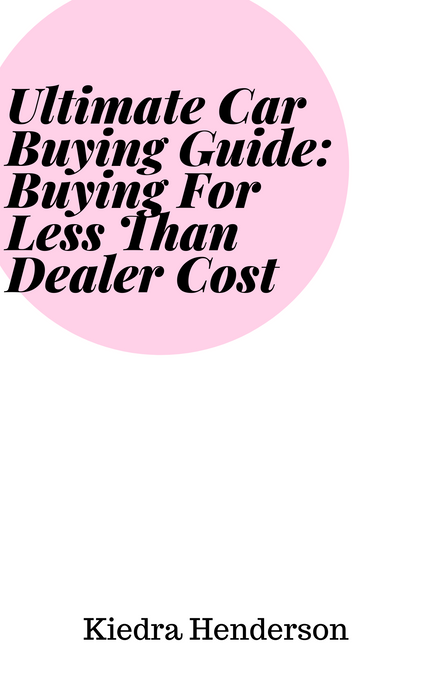 Ultimate Car Buying Guide: Buying For Less Than Dealer Cost