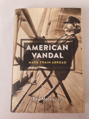 American Vandal - Mark Twain Abroad by Roy Morris Jr Book BNWT