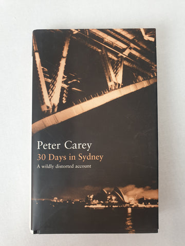 30 Days in Sydney - A wildy distorted account by Peter Carey Book
