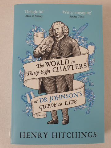 The World in Thirty-Eight Chapters or Dr Johnsons Guide to Life by Henry Hitchings Book