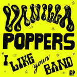 "Vanilla Poppers ""I Like Your Band"" 7"""