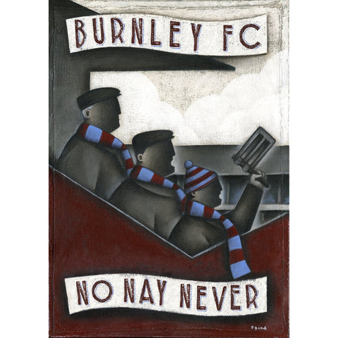 Burnley gift - Burnley, No Nay Never I Ltd Edition signed football Print Ltd Edition Print Football Gift