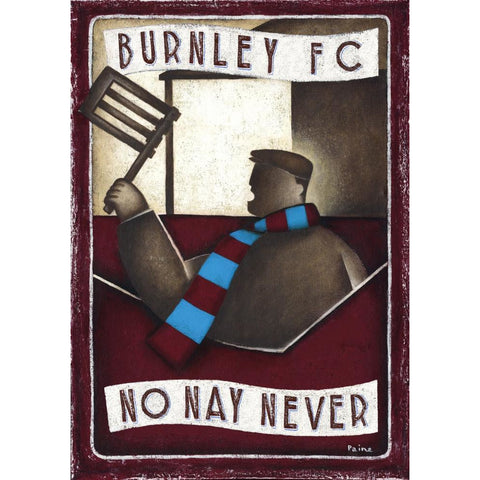 Burnley gift - Burnley, No Nay Never II Ltd Edition Signed Print by Paine Proffitt | BWSportsArt