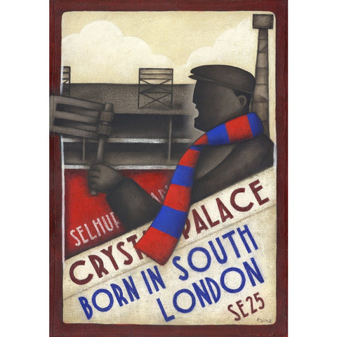 Cystal Palace FC - Born In South LondonLtd Edition Print by Paine Proffitt - BWSportsArt