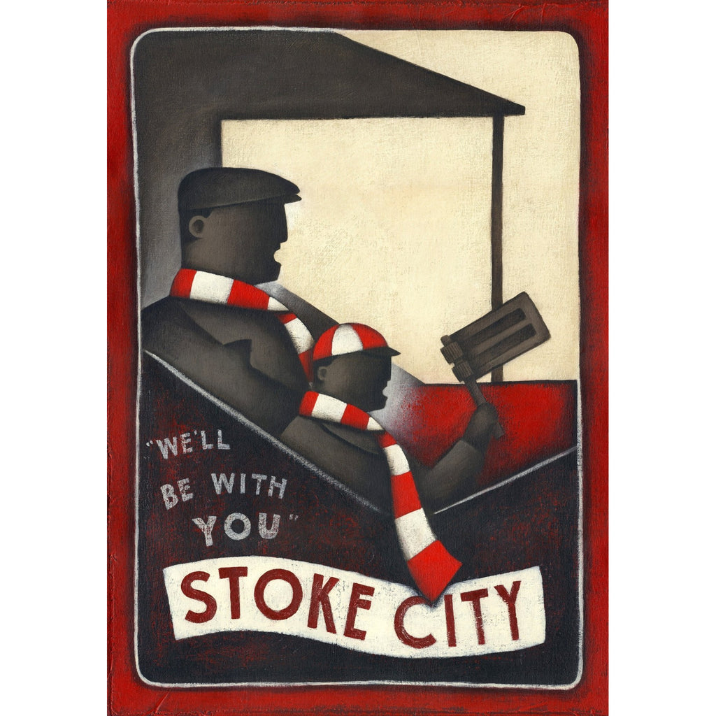 Stoke City Gift - We'll Be With You Limited Edition Football Print by Paine Proffitt - BWSportsArt