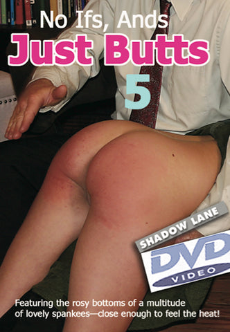 No Ifs, Ands - Just Butts! 5