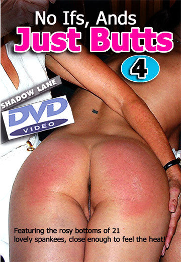 No Ifs, Ands - Just Butts! 4