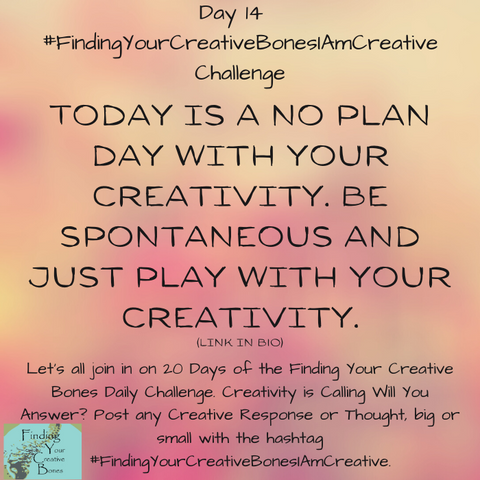 Day 14 - #FindingYourCreativeBonesIAmCreative Challenge