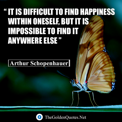 IT IS Difficult to Find Happiness within Oneself, But it is impossible to Find It Anywhere Else  Quote by Arthur Schopenhauer