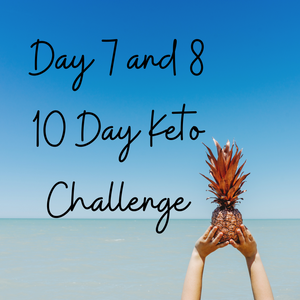 10 Day Keto Challenge Day 7 and 8