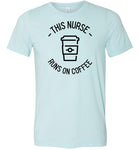 This Nurse Runs on Coffee T-Shirt