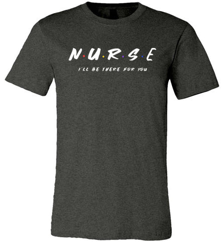 Nurse I'll Be There For You Tee