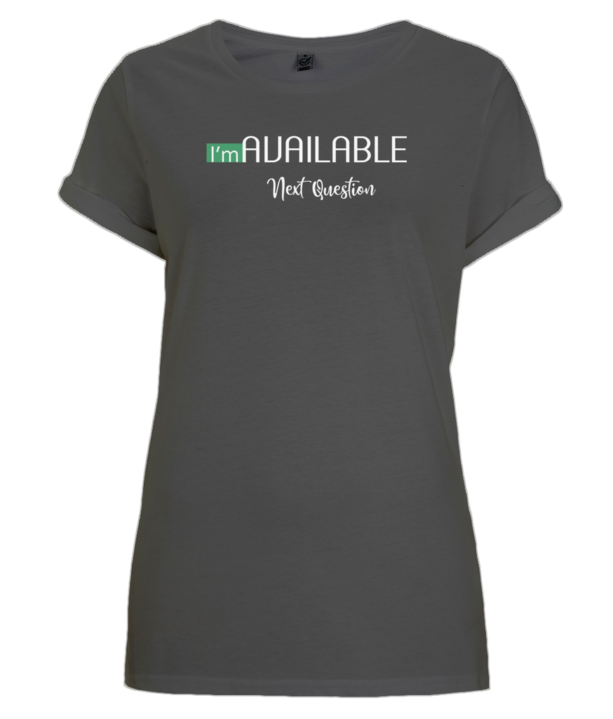"""I'm Available, Next Question"" Women Organic Cotton Tee - Rolled Sleeve"