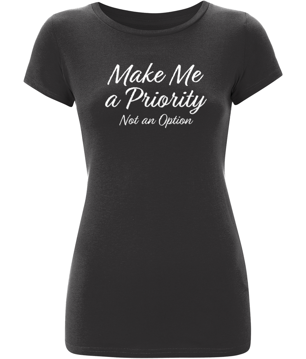 """Make Me a Priority - Not an Option"" Women Organic Cotton Tee - Slim Fit"