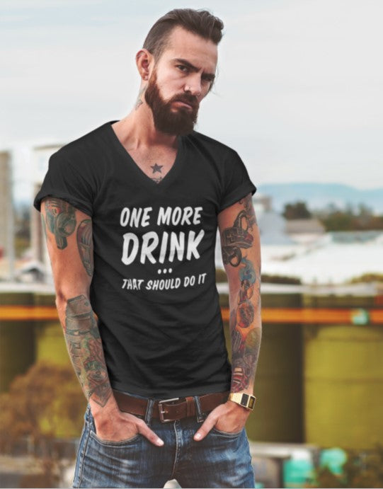 """One More Drink That Should Do It"" Men Organic Cotton Tee - V-Neck"