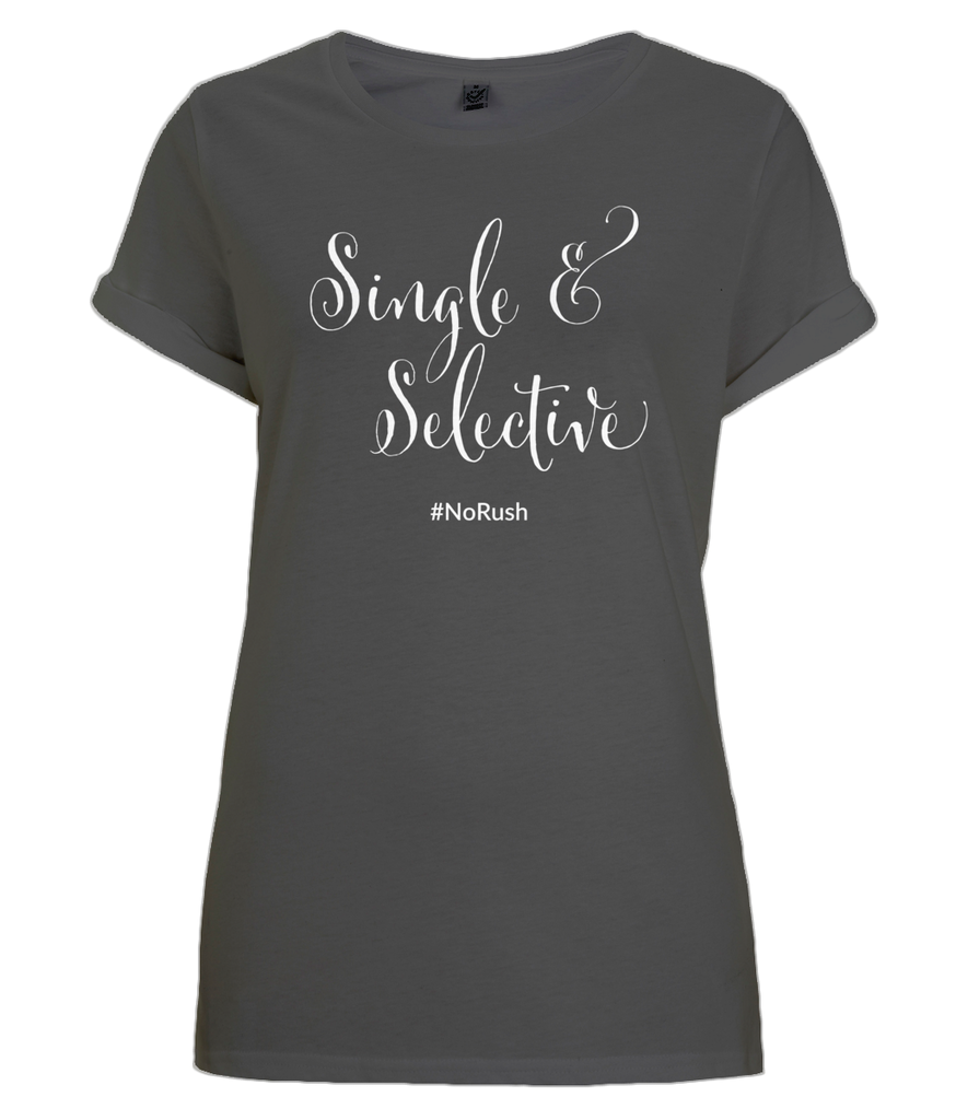 """Single and Selective #NoRush"" Women Organic Cotton Tee - Rolled Sleeve"