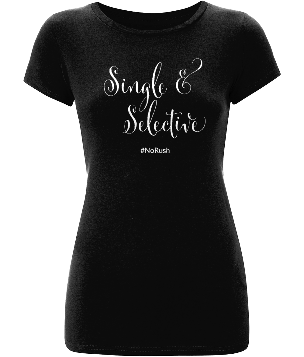 """Single & Selective #NoRush"" Women Organic Cotton Tee - Slim Fit"