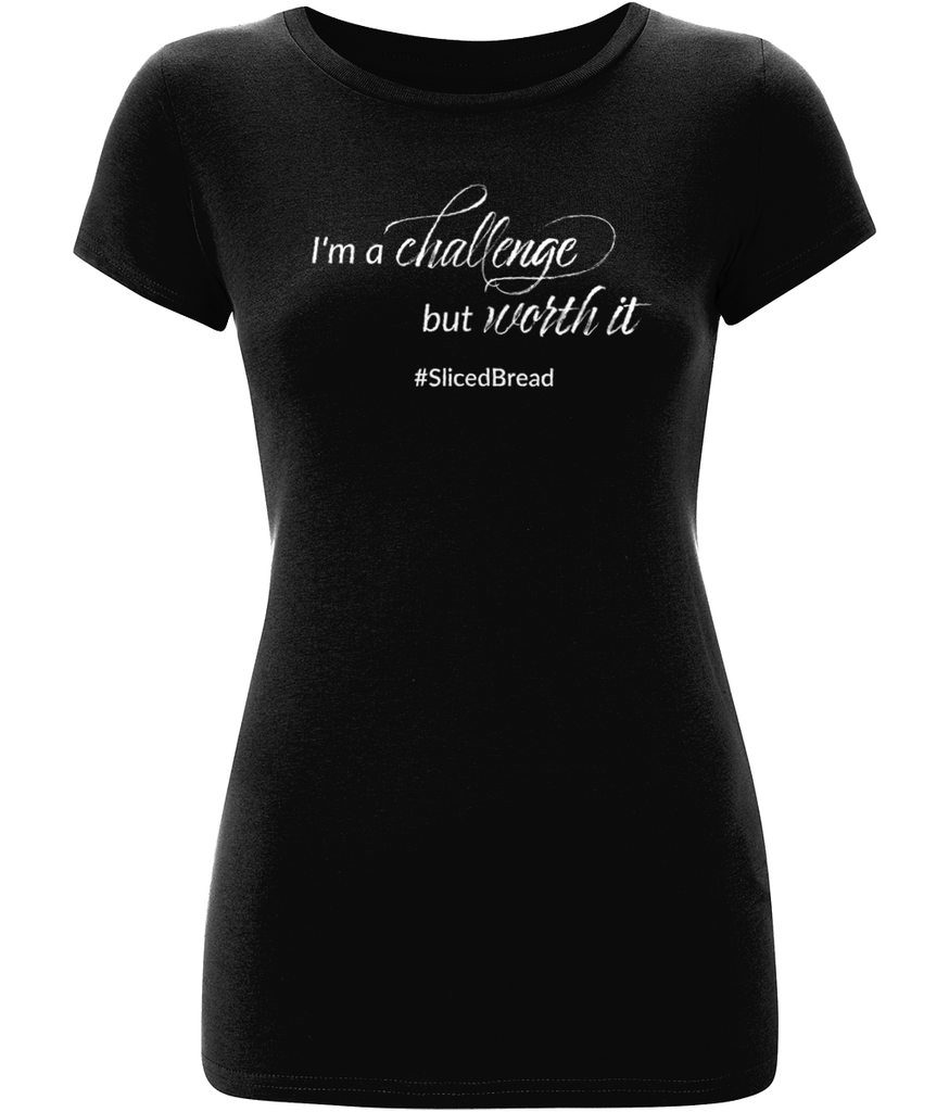 """I'm a challenge but worth it #slicedbread"" Women Organic Cotton Tee - Slim Fit"