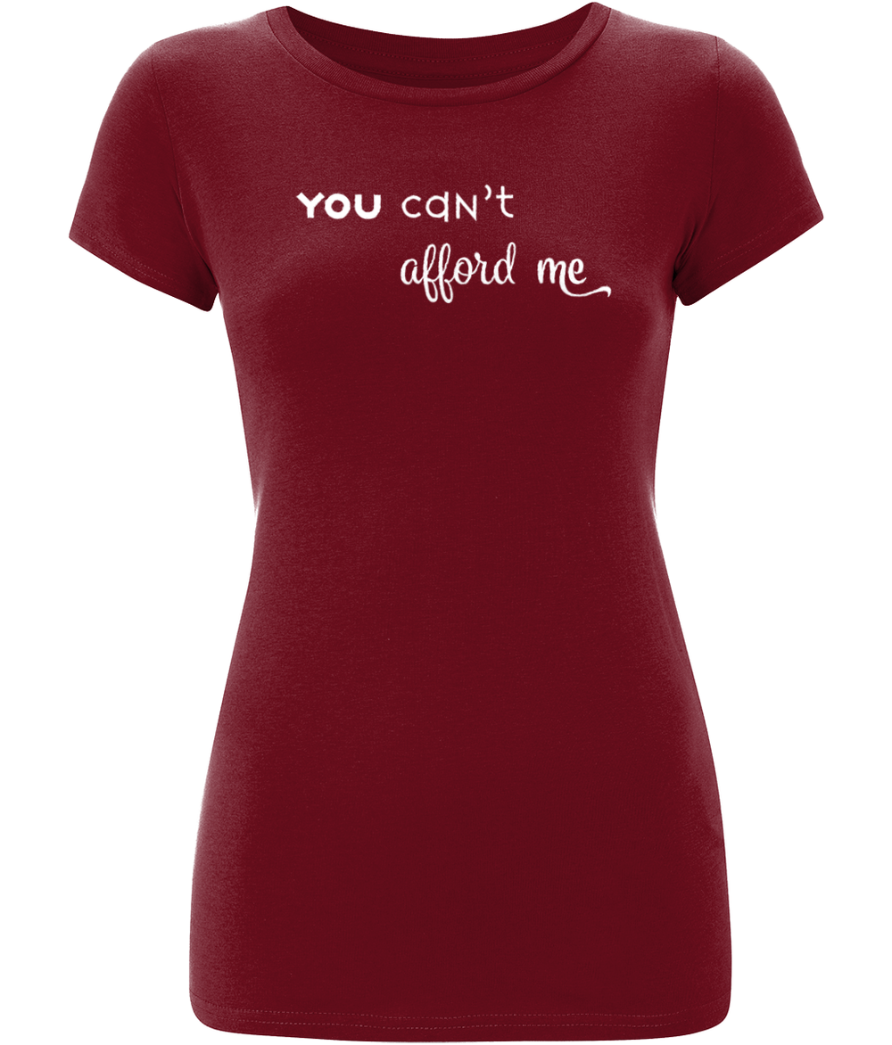 """You Can't Afford Me"" Women Organic Cotton Tee -Slim Fit"