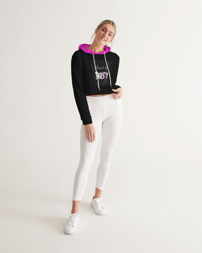 """Don't Be Thirsty"" Eco-Friendly Women Cropped Hoodie"