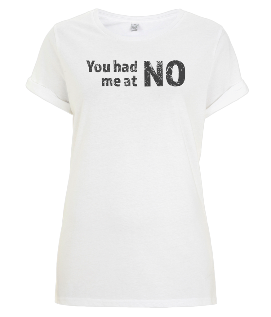 """You had me at NO"" Women Organic Cotton Tee - Rolled Sleeve"