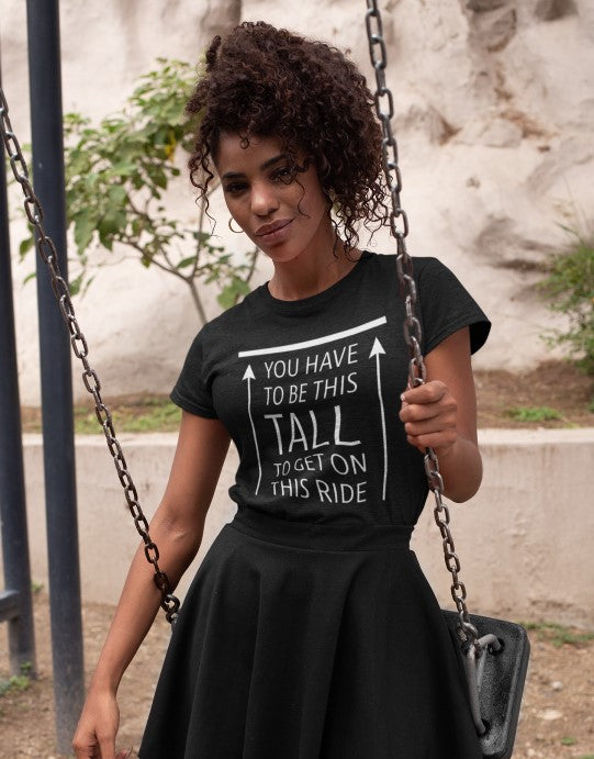 """You Have to be This Tall to Get On This Ride"" Women Organic Cotton Tee - Open Hugs Fit"