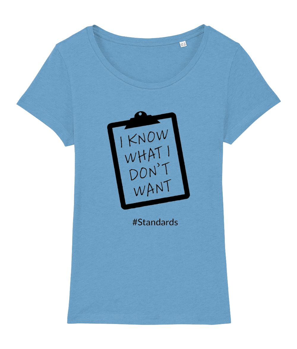 """I know what I DON'T want #Standards"" Women Organic Cotton Tee - Open Hugs Fit"