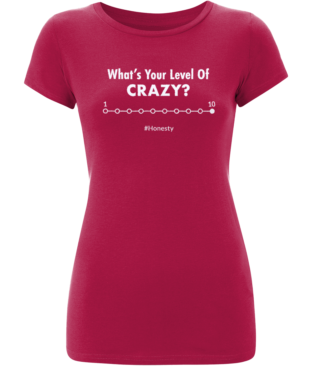 """What's your level of crazy? Between 1 -10 #Honesty"" Women Organic Cotton Tee - Slim Fit"