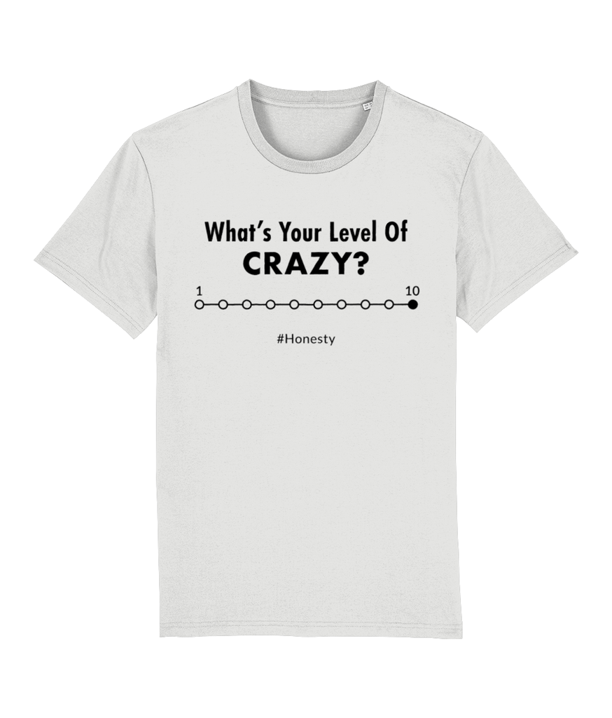 """What's your level of crazy? Between 1 and 10 #Honesty"" Women Organic Cotton Tee - Iconic Fit"
