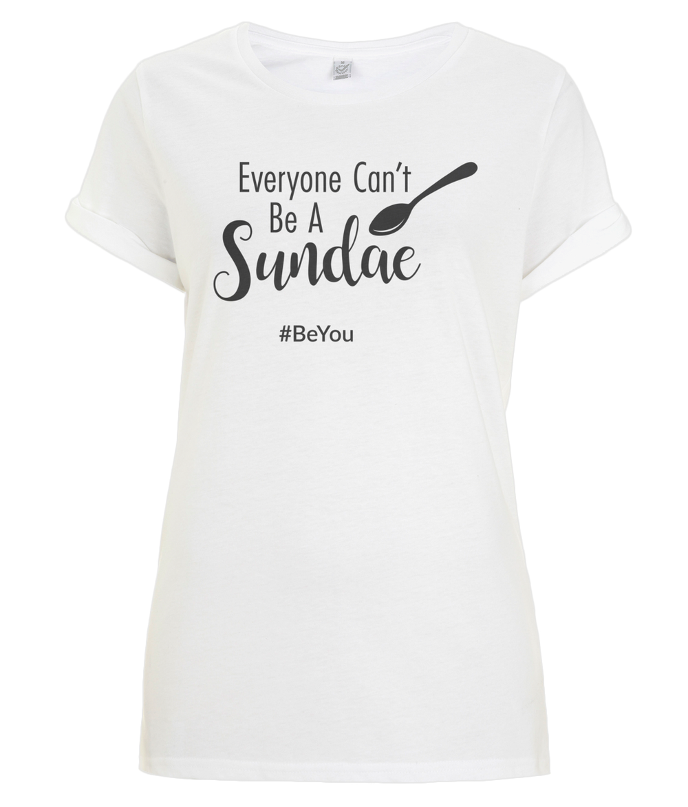 """Everyone can't be a sundae #BeYou"" Women Organic Cotton Tee - Rolled Sleeve"