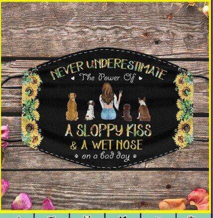 """Never underestimate the power of a sloppy kiss and a wet nose on a bad day"" dog personalized cloth face mask"