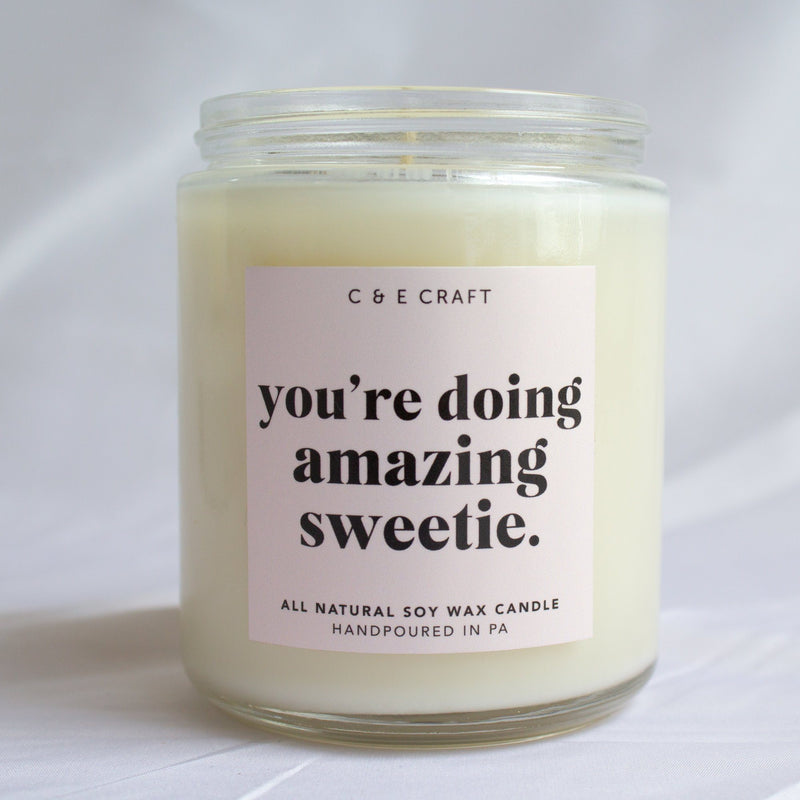 C&E - You're Doing Amazing Sweetie - Soy Wax Candle - Gift for Her C & E Craft Co
