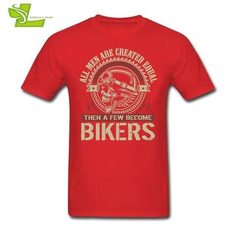 All Men Are Created Equal Then A Few Become Bikers T Shirt Man 100% Cotton Tees Male Clothing Fashion Summer Teenage Tee Shirts
