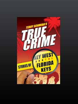 Terry Schmida's True Crime of Key West and The Florida Keys