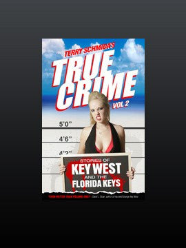 Terry Schmida's True Crime of Key West and The Florida Keys Vol. 2